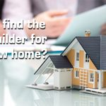 How to find the right builder for your new home